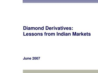 Diamond Derivatives: Lessons from Indian Markets