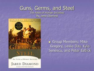 Guns, Germs, and Steel The Fates of Human Societies By, Jared Diamond