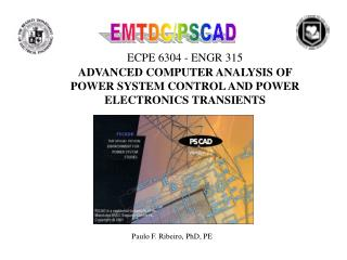 ECPE 6304 - ENGR 315  ADVANCED COMPUTER ANALYSIS OF  POWER SYSTEM CONTROL AND POWER ELECTRONICS TRANSIENTS