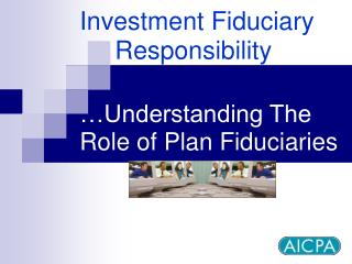 Investment Fiduciary            Responsibility      Understanding The    Role of Plan Fiduciaries
