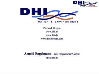 Portland, Oregon dhi dhi.dk dhisoftware    Arnold Engelmann - GIS Programmer