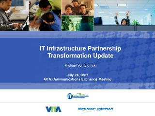IT Infrastructure Partnership  Transformation Update Michael Von Slomski