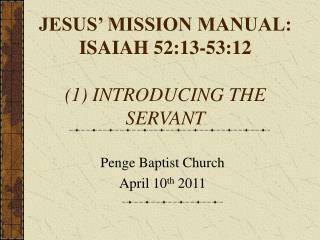 JESUS  MISSION MANUAL: ISAIAH 52:13-53:12  1 INTRODUCING THE SERVANT