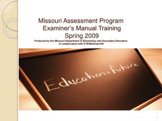 Missouri Assessment Program   Examiner s Manual Training  Spring 2009 Produced by the Missouri Department of Elementary