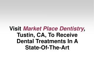 Visit Market Place Dentistry, Tustin, CA