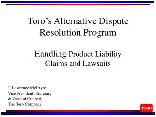 Toro s Alternative Dispute Resolution Program   Handling Product Liability  Claims and Lawsuits