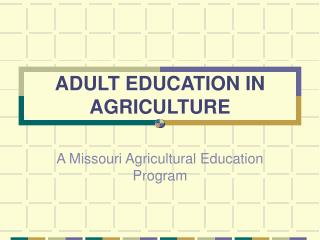 ADULT EDUCATION IN AGRICULTURE