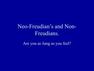 Neo-Freudian s and Non-Freudians.