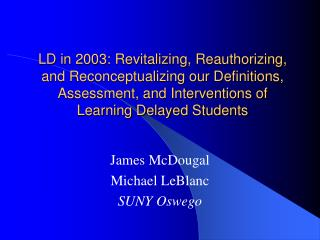 LD in 2003: Revitalizing, Reauthorizing, and Reconceptualizing our Definitions, Assessment, and Interventions of Learnin