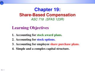 Chapter 19: Share-Based Compensation  ASC 718  SFAS 123R