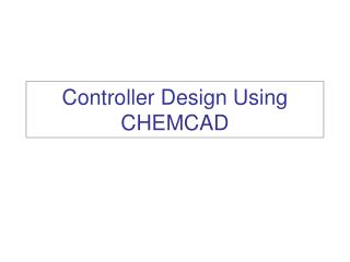 Controller Design Using CHEMCAD