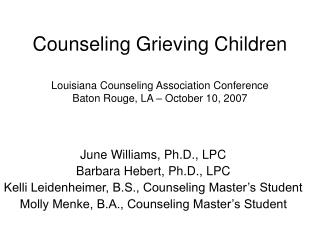Counseling Grieving Children  Louisiana Counseling Association Conference Baton Rouge, LA   October 10, 2007