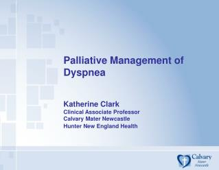 Palliative Management of Dyspnea   Katherine Clark Clinical Associate Professor Calvary Mater Newcastle Hunter New Engla