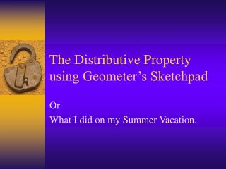 The Distributive Property using Geometer s Sketchpad