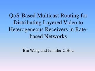 QoS-Based Multicast Routing for Distributing Layered Video to Heterogeneous Receivers in Rate-based Networks