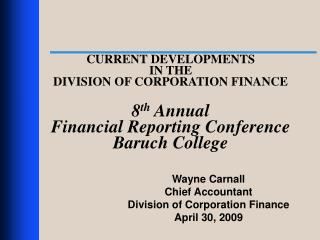 CURRENT DEVELOPMENTS  IN THE  DIVISION OF CORPORATION FINANCE  8th Annual Financial Reporting Conference Baruch College
