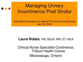Managing Urinary Incontinence Post Stroke  Telehealth Presentation for Alberta Provincial Stroke Strategy April 23, 2009