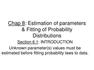 Chap 8: Estimation of parameters  Fitting of Probability Distributions