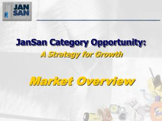 JanSan Category Opportunity:    A Strategy for Growth      Market Overview