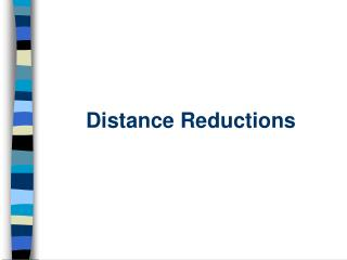 Distance Reductions