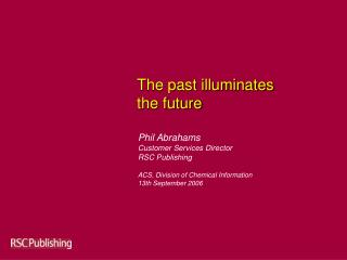 The past illuminates  the future