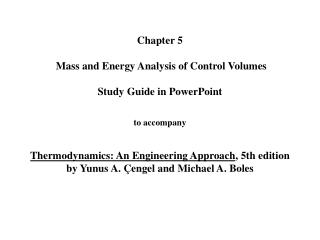 Chapter 5   Mass and Energy Analysis of Control Volumes   Study Guide in PowerPoint   to accompany   Thermodynamics: An