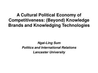 A Cultural Political Economy of Competitiveness: Beyond Knowledge Brands and Knowledging Technologies