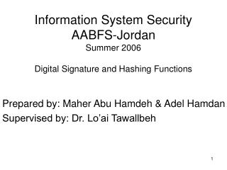 Information System Security AABFS-Jordan Summer 2006  Digital Signature and Hashing Functions