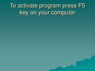 To activate program press F5 key on your computer
