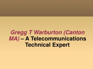 Gregg T Warburton (Canton MA) – A Telecommunications Technic