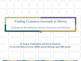 Finding Common Grounds in Dewey Exploring the Real Differences between Humanism and Orthodoxy