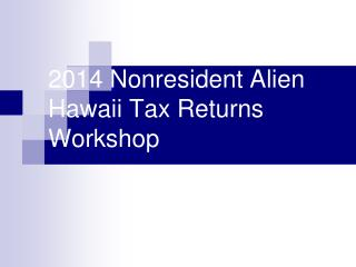 2011 Nonresident Alien  Hawaii Tax Returns Workshop