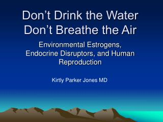 Don t Drink the Water Don t Breathe the Air