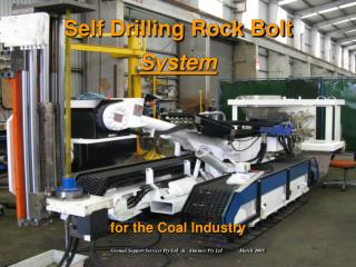 Self Drilling Rock Bolt System      for the Coal Industry