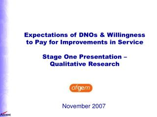 Expectations of DNOs  Willingness to Pay for Improvements in Service  Stage One Presentation    Qualitative Research