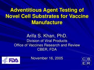 Adventitious Agent Testing of Novel Cell Substrates for Vaccine Manufacture  Arifa S. Khan, PhD. Division of Viral Produ