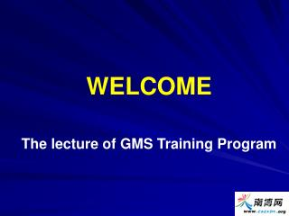 WELCOME    The lecture of GMS Training Program