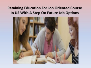Retaining Education for Job Oriented Course In US