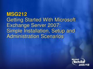 MSG212 Getting Started With Microsoft Exchange Server 2007:  Simple Installation, Setup and Administration Scenarios