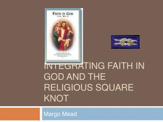 Integrating Faith in God and the Religious Square Knot