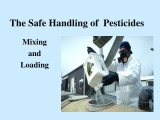 The Safe Handling of  Pesticides