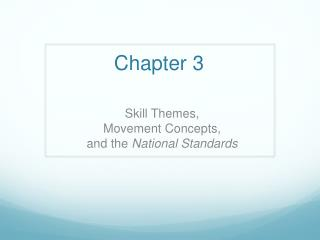 Skill Themes,  Movement Concepts,  and the National Standards