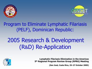 Program to Eliminate Lymphatic Filariasis PELF, Dominican Republic:   2005 Research  Development RD Re-Application