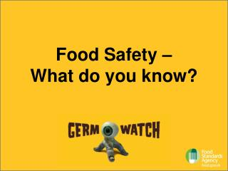 Food Safety    What do you know