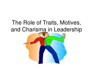 The Role of Traits, Motives, and Charisma in Leadership