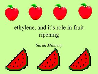 Ethylene, and it s role in fruit ripening