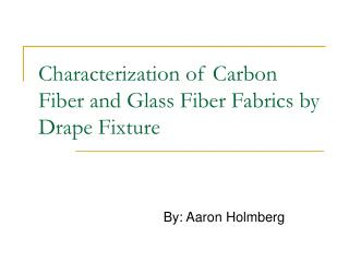 Characterization of Carbon Fiber and Glass Fiber Fabrics by Drape Fixture