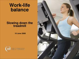 Work-life balance   Slowing down the treadmill