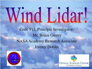 Code 912, Principle Investigator:  Mr. Bruce Gentry NASA Academy Research Associate Jeremy Dobler