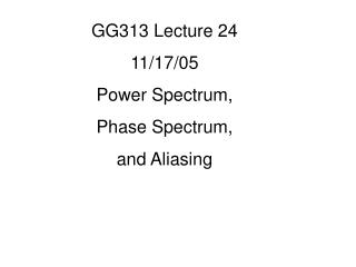 GG313 Lecture 24 11